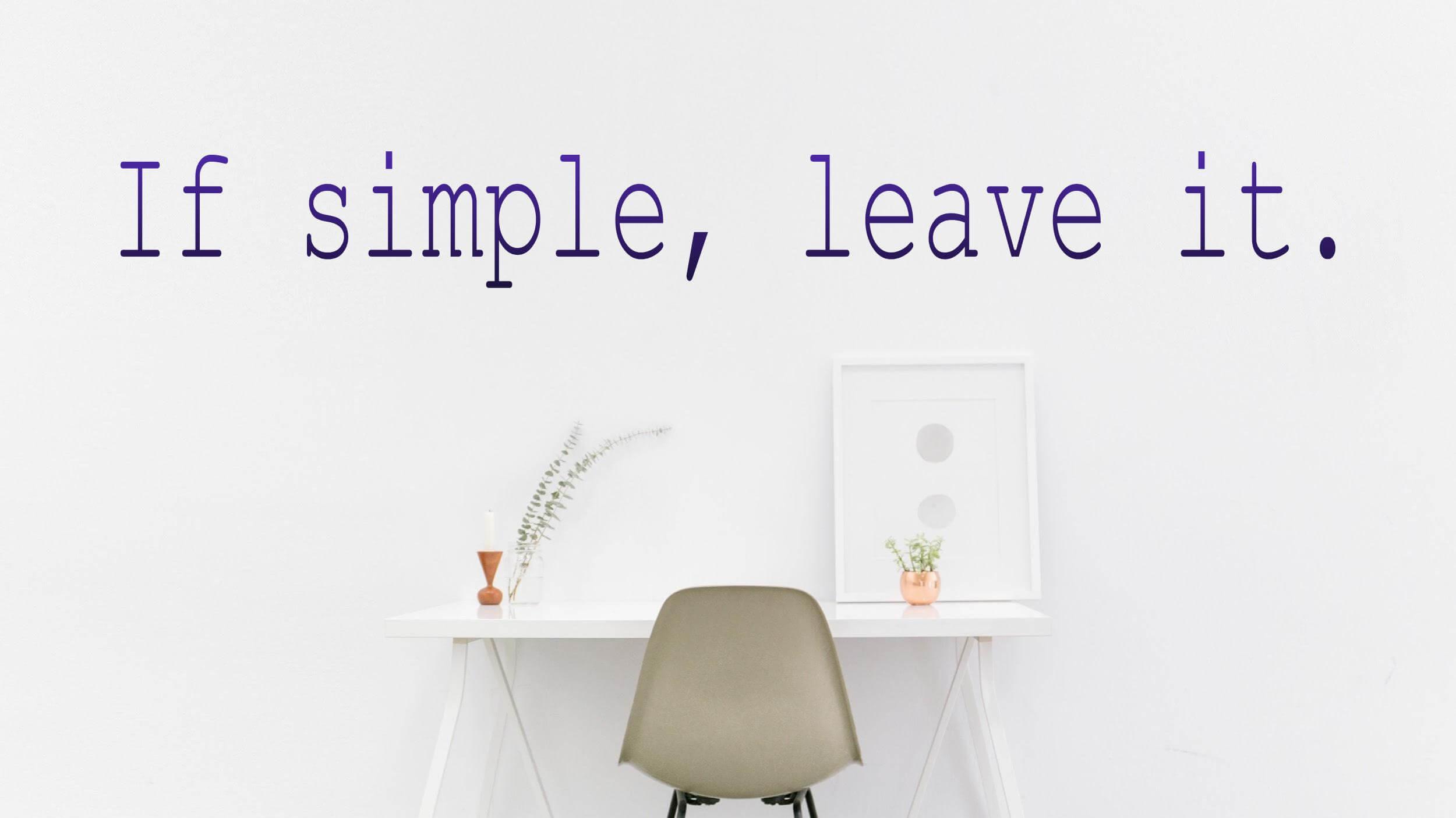 白を基調とした清潔感のあるワーキングスペース テキスト「If simple, leave it.」