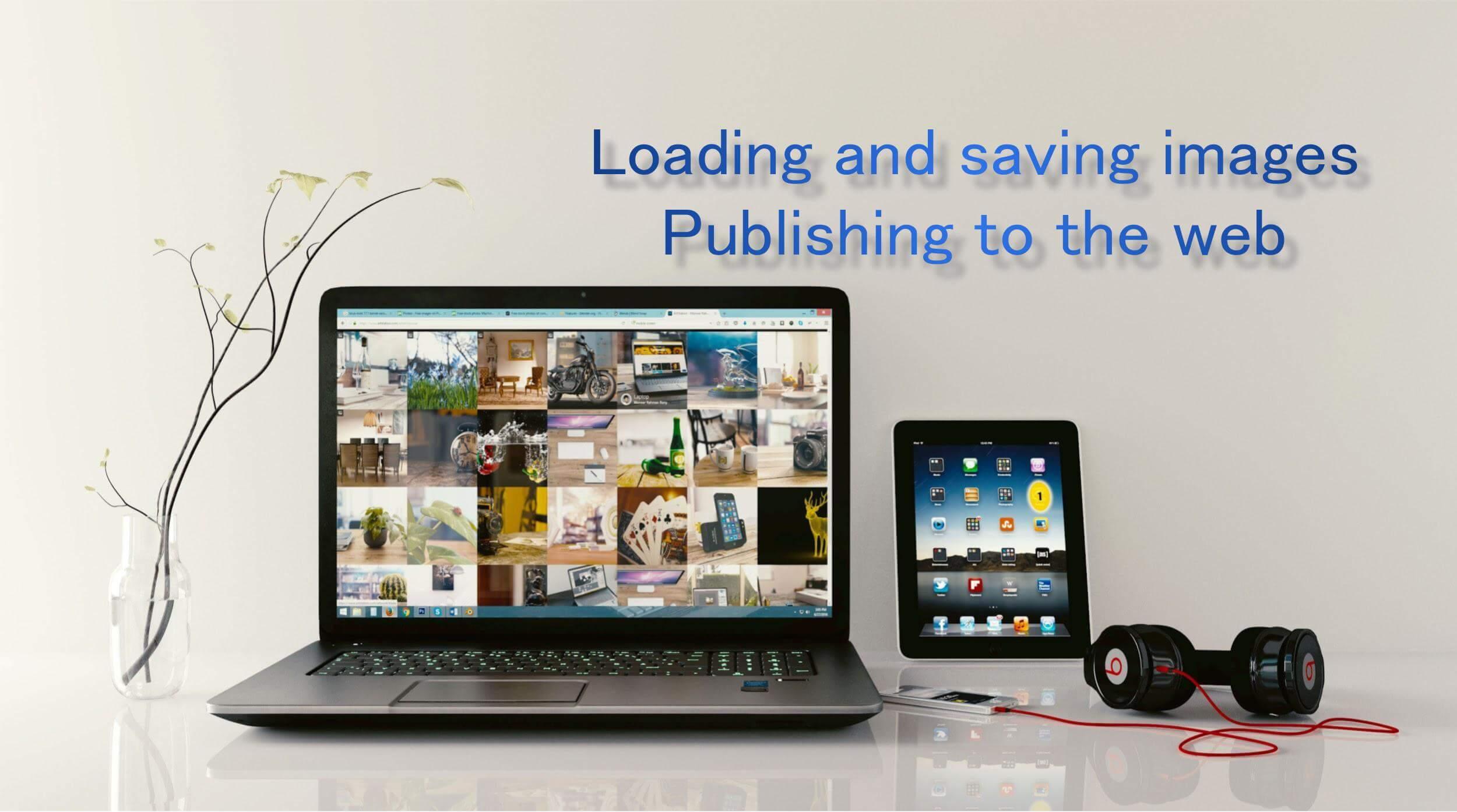 観葉植物の置かれたワーキングスペース テキスト「Loading and saving images Publishing to the web」