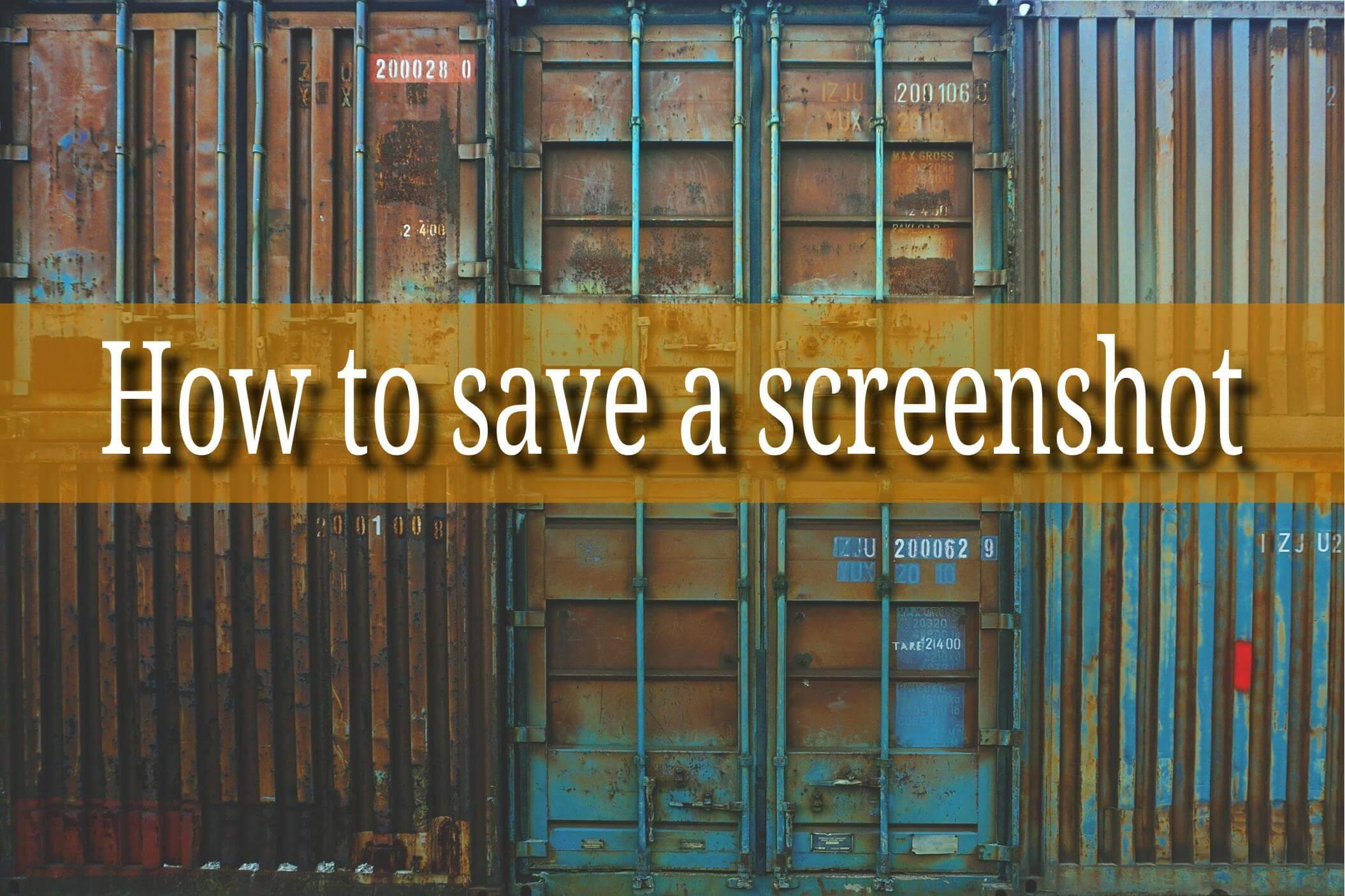 錆びれたコンテナ群 テキスト「How to save a screenshot」